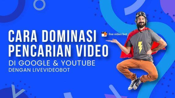 Cara Dominasi Pencarian Video Di Google Dan Youtube Dengan LiveVideoBot